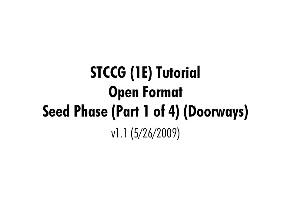 The Seed Phase - Doorways Here's an example of the flow of events in the Doorway sub- phase: Your opponent says Pass