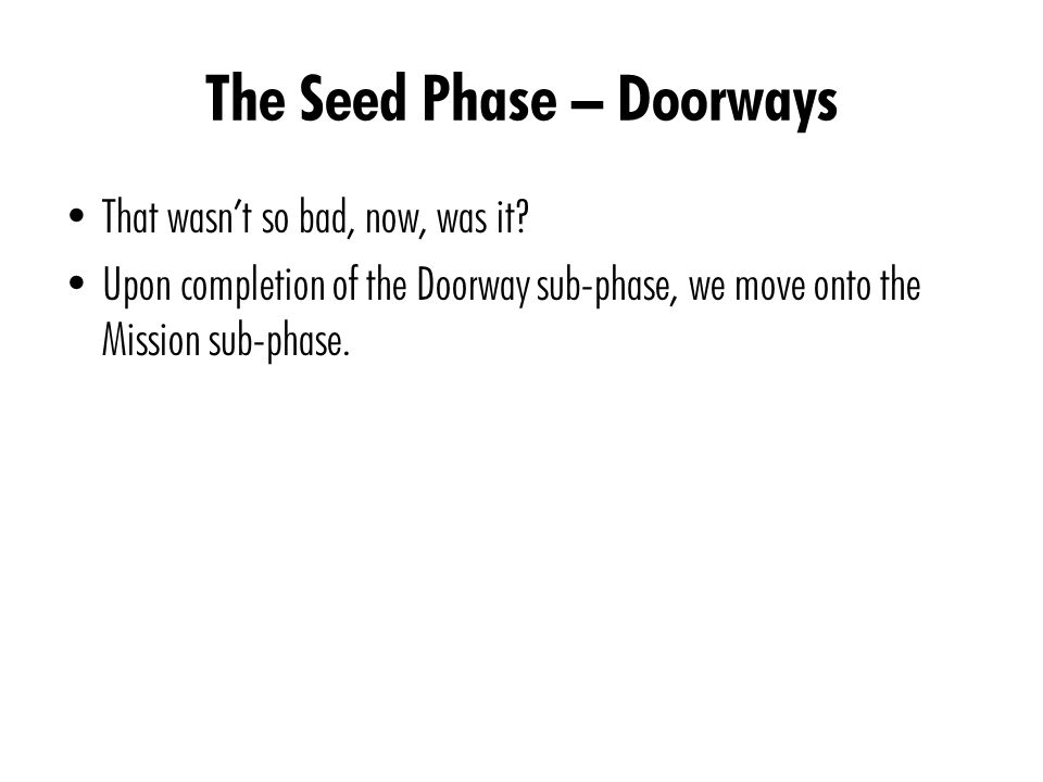 The Seed Phase – Doorways That wasn't so bad, now, was it? Upon completion of the Doorway sub-phase, we move onto the Mission sub-phase.
