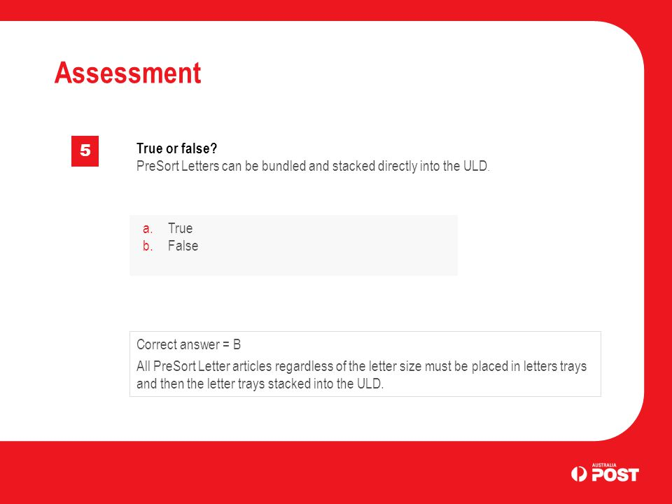Assessment 5 True or false. PreSort Letters can be bundled and stacked directly into the ULD.