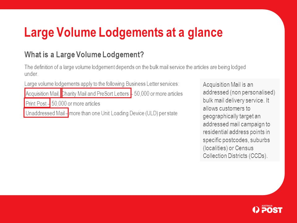 Advanced: ULD Lodgements Print Post Lodgements Summary Key points covered for large volume Print Post lodgements were: 50,000 or more articles Small articles must be presented in trays Large articles can be presented in trays or bundled Brick stacking is only allowed for large articles There are 5 ULD presentation methods single sort division multi local sort division sort division with 'top-up' mixed Consolidation A ULD label must be attached to the ULD