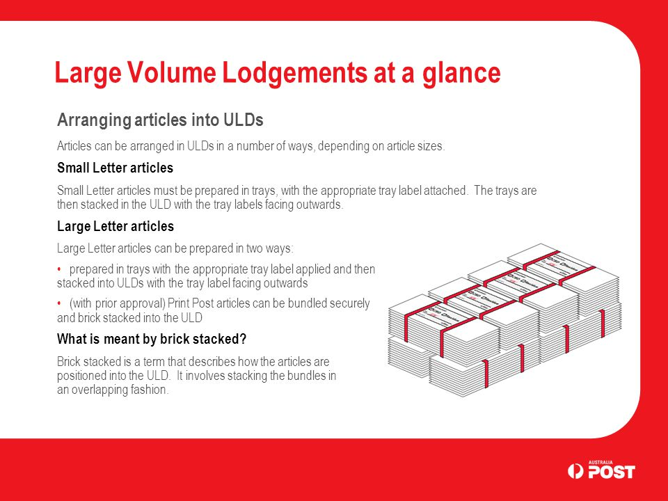 Large Volume Lodgements at a glance Arranging articles into ULDs Articles can be arranged in ULDs in a number of ways, depending on article sizes.