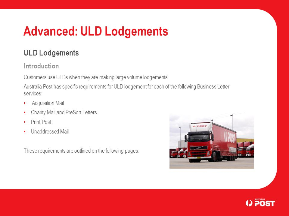 Advanced: ULD Lodgements Unaddressed Mail Lodgements ULD fill levels The maximum allowable weight of a ULD is 600kg.