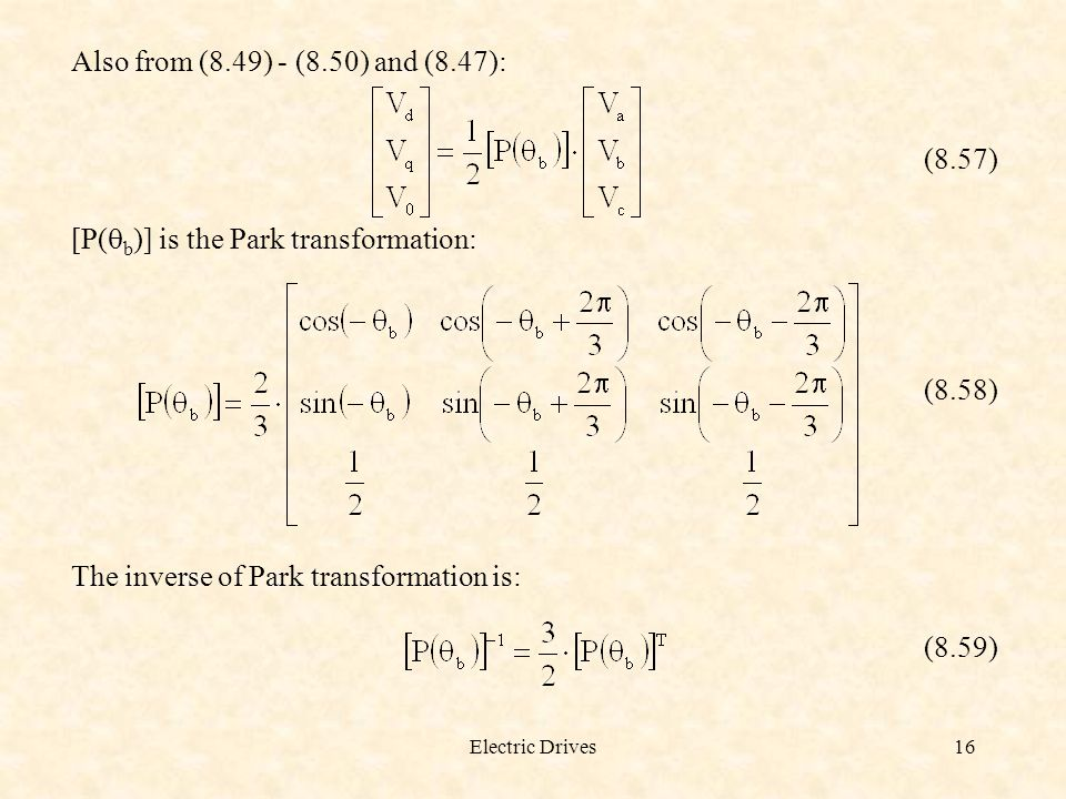Electric Drives16 Also from (8.49) - (8.50) and (8.47): (8.57) [P(  b )] is the Park transformation: (8.58) The inverse of Park transformation is: (8