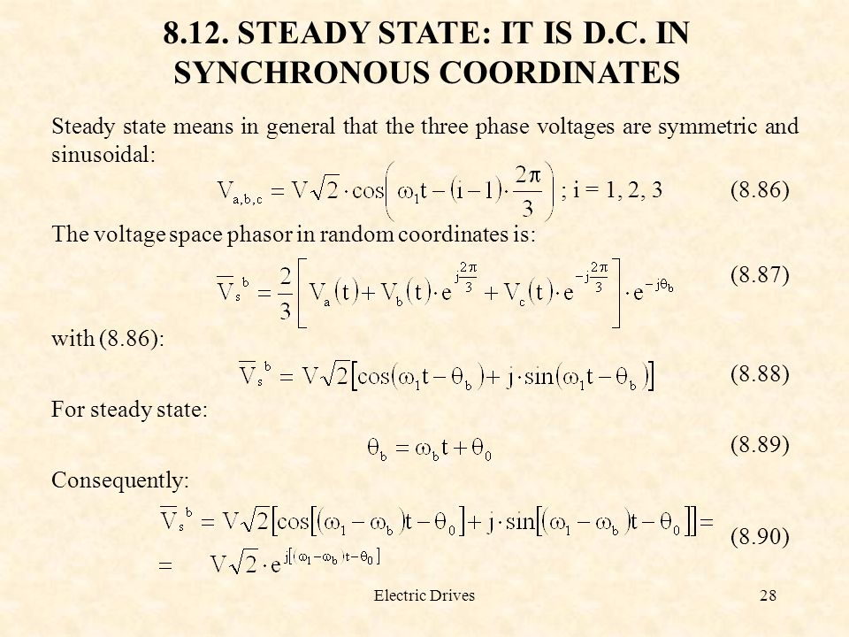Electric Drives28 8.12. STEADY STATE: IT IS D.C. IN SYNCHRONOUS COORDINATES Steady state means in general that the three phase voltages are symmetric