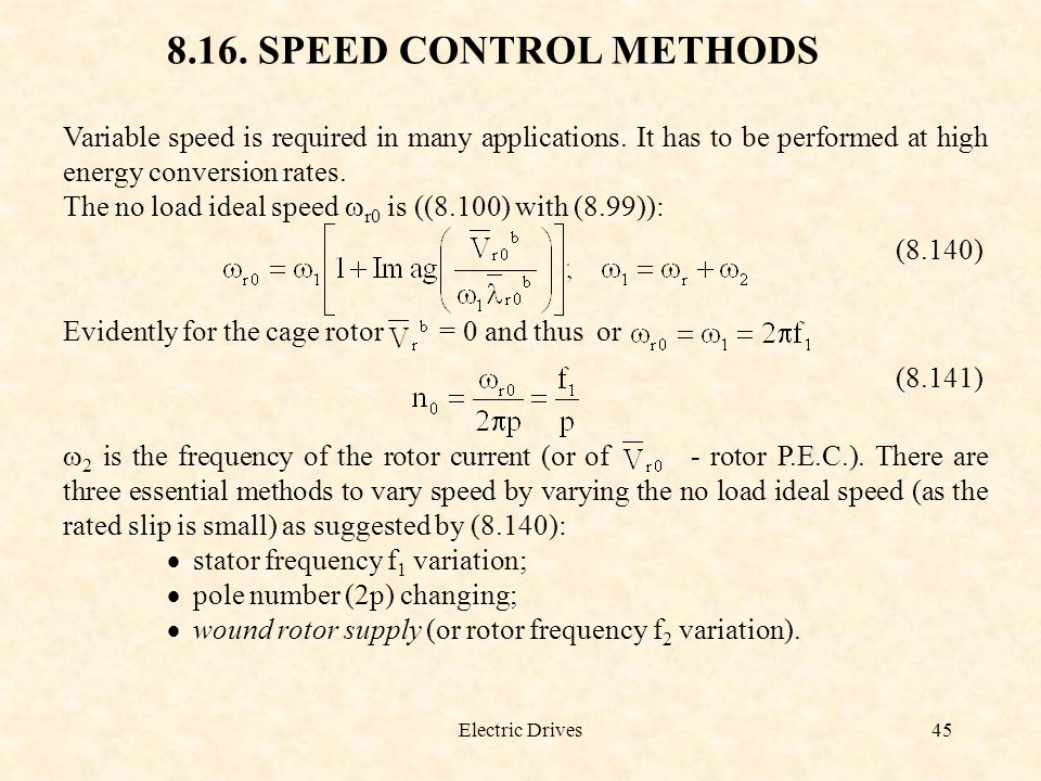 Electric Drives45 8.16. SPEED CONTROL METHODS Variable speed is required in many applications. It has to be performed at high energy conversion rates.