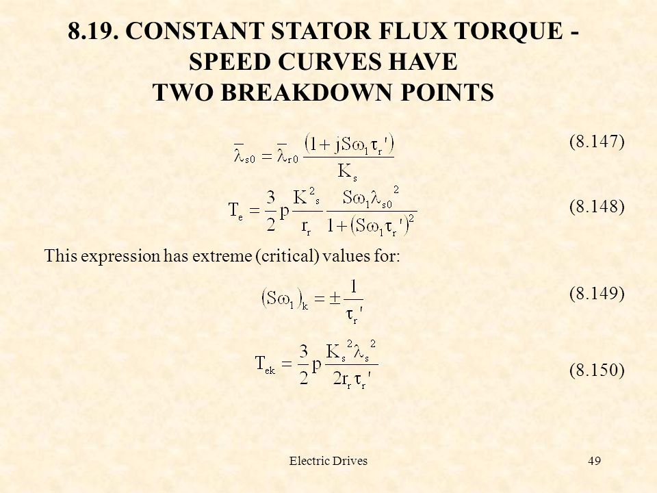 Electric Drives49 8.19. CONSTANT STATOR FLUX TORQUE - SPEED CURVES HAVE TWO BREAKDOWN POINTS (8.147) (8.148) This expression has extreme (critical) va