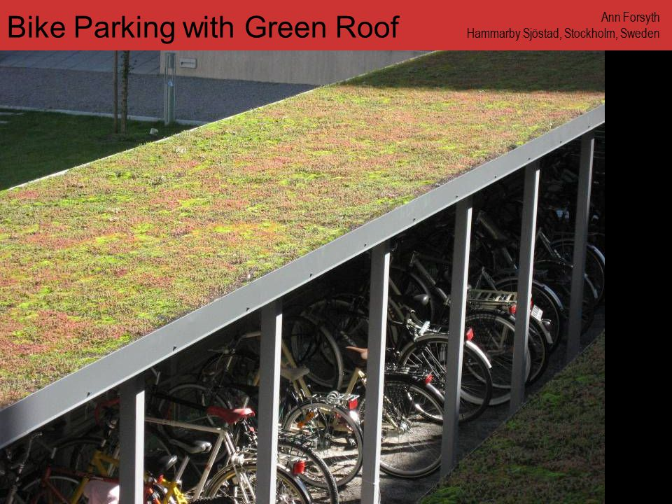 www.annforsyth.net Bike Parking with Green Roof Ann Forsyth Hammarby Sjöstad, Stockholm, Sweden