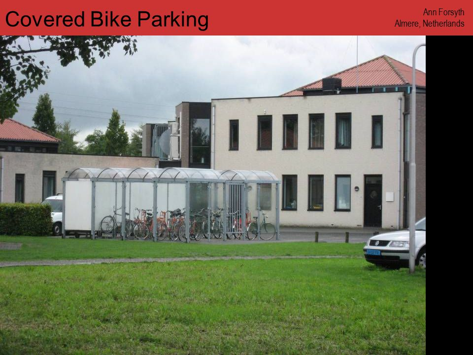 www.annforsyth.net Covered Bike Parking Ann Forsyth Almere, Netherlands