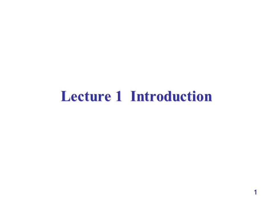 1 Lecture 1 Introduction