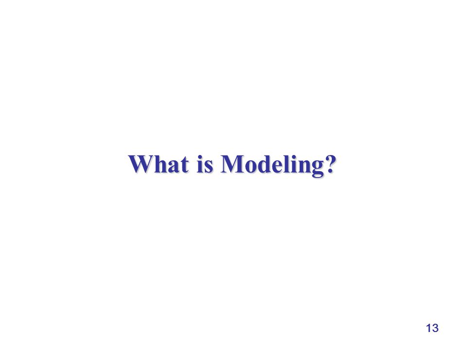 13 What is Modeling