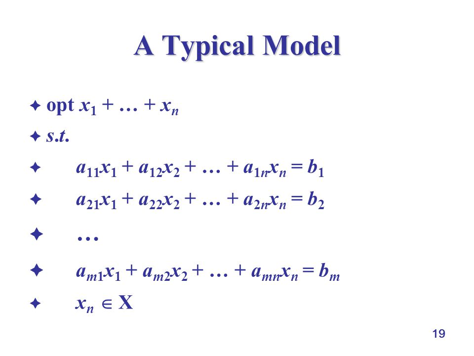 19 A Typical Model  opt x 1 + … + x n s.t.s.t.