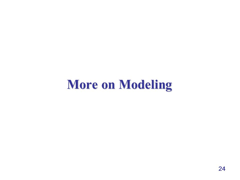 24 More on Modeling