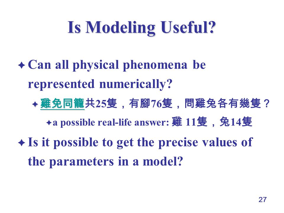 27 Is Modeling Useful.  Can all physical phenomena be represented numerically.