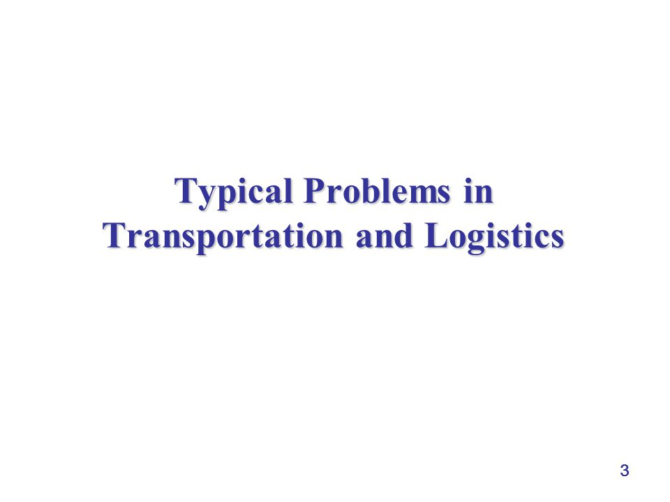 3 Typical Problems in Transportation and Logistics