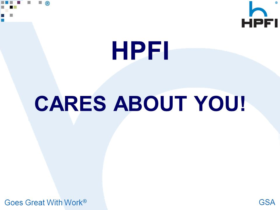 Goes Great With Work ® GSA HPFI CARES ABOUT YOU!