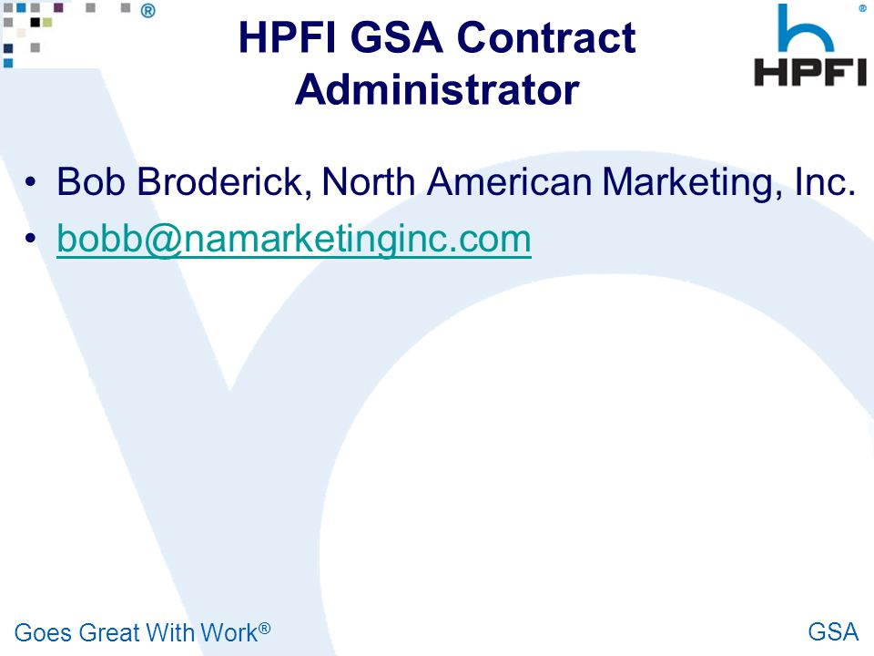 Goes Great With Work ® GSA HPFI GSA Contract Administrator Bob Broderick, North American Marketing, Inc. bobb@namarketinginc.com