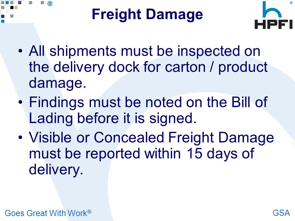 Goes Great With Work ® GSA Freight Damage All shipments must be inspected on the delivery dock for carton / product damage. Findings must be noted on