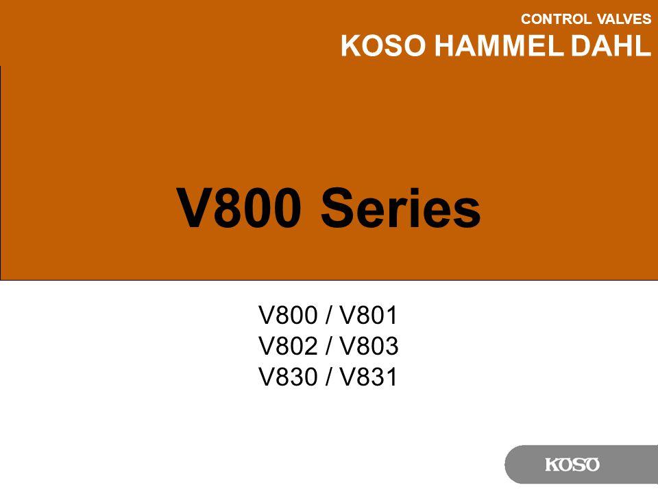 CONTROL VALVES KOSO HAMMEL DAHL V800 Series V800 / V801 V802 / V803 V830 / V831