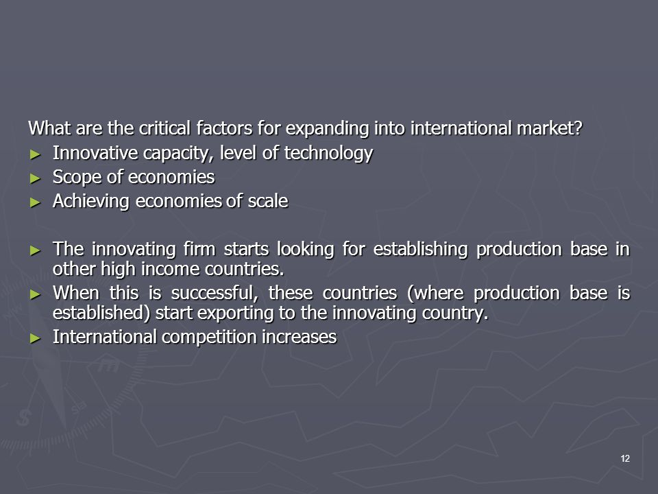 What are the critical factors for expanding into international market? ► Innovative capacity, level of technology ► Scope of economies ► Achieving eco