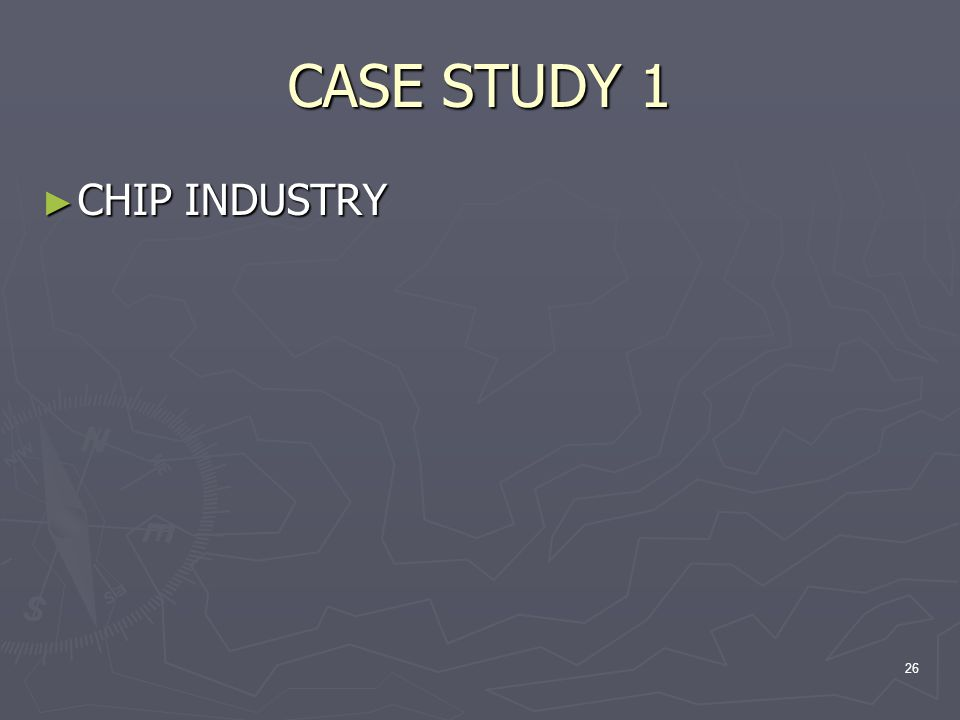 CASE STUDY 1 ► CHIP INDUSTRY 26
