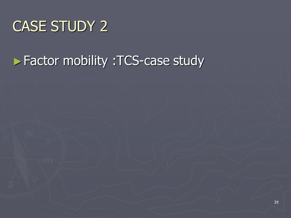 CASE STUDY 2 ► Factor mobility :TCS-case study 31