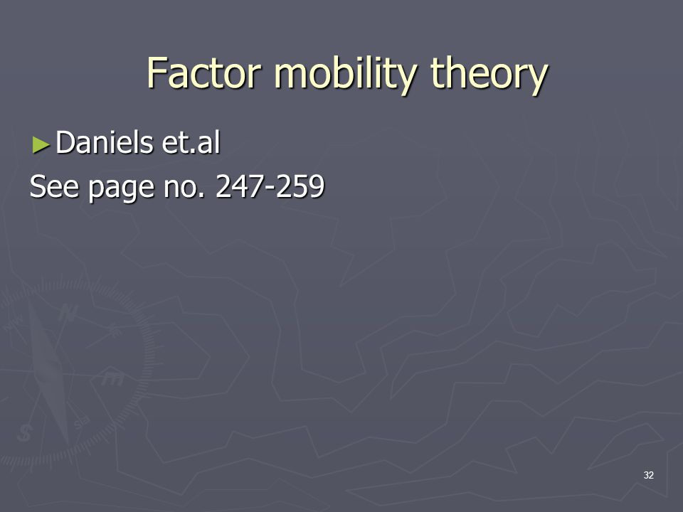 ► Daniels et.al See page no. 247-259 Factor mobility theory 32