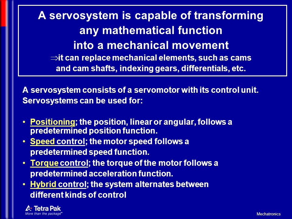 Mechatronics The servomotor, which is a permanently magnetized brushless AC motor, is a relatively new type of motor.