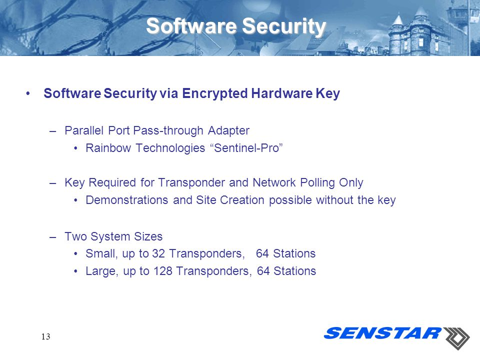 """13 Software Security Software Security via Encrypted Hardware Key –Parallel Port Pass-through Adapter Rainbow Technologies """"Sentinel-Pro"""" –Key Require"""