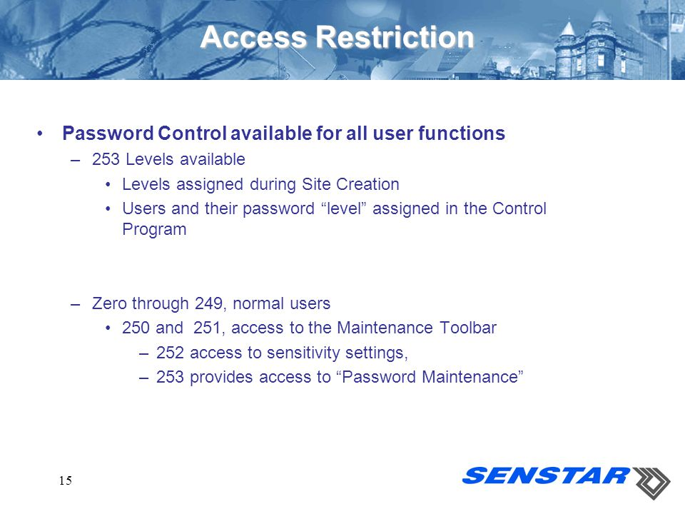 15 Access Restriction Password Control available for all user functions –253 Levels available Levels assigned during Site Creation Users and their pas