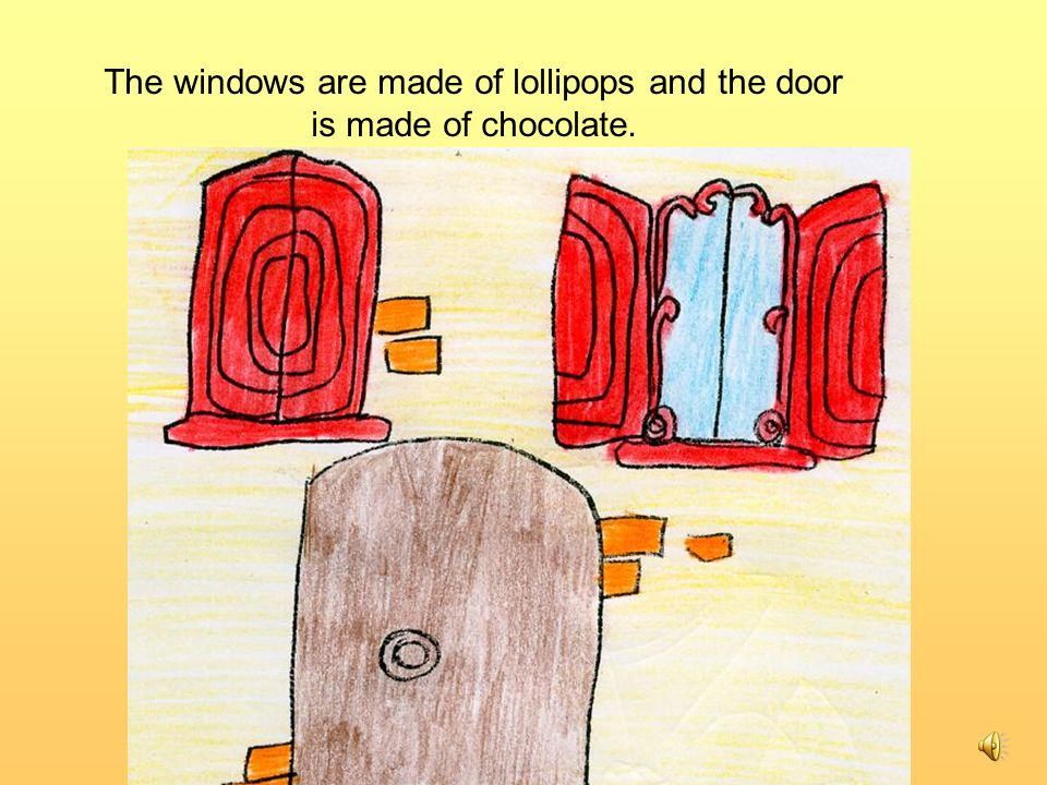 The windows are made of lollipops and the door is made of chocolate.