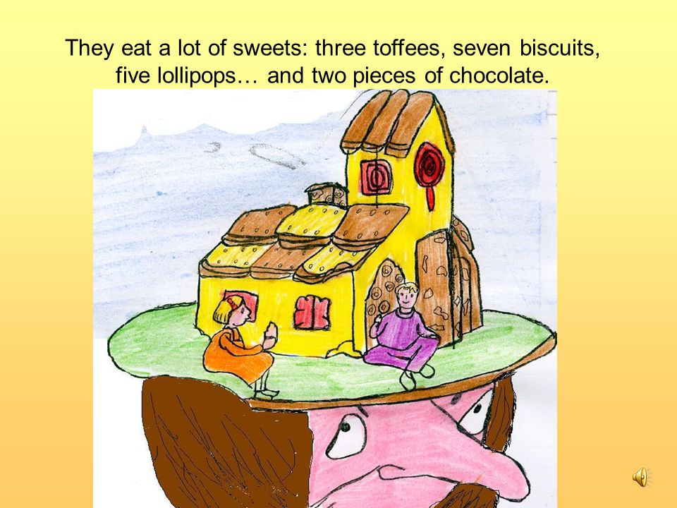 They eat a lot of sweets: three toffees, seven biscuits, five lollipops… and two pieces of chocolate.