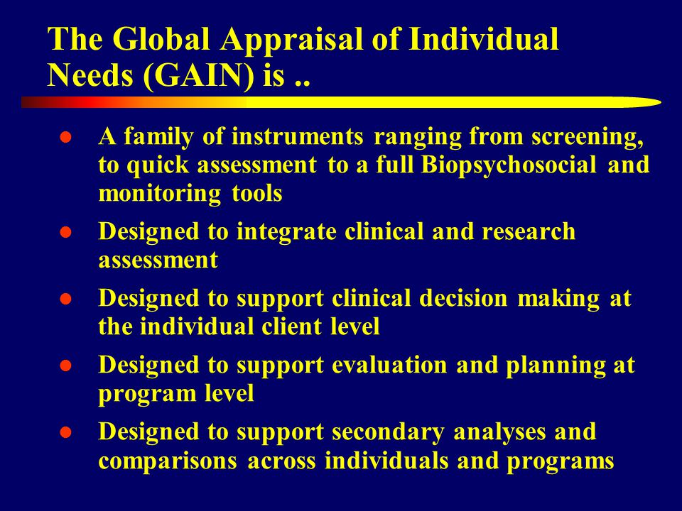 The Global Appraisal of Individual Needs (GAIN) is..