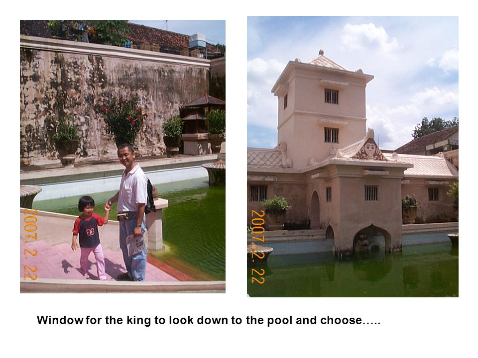 Window for the king to look down to the pool and choose…..