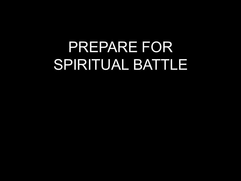 PREPARE FOR SPIRITUAL BATTLE