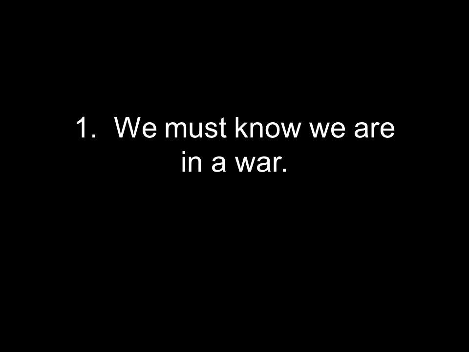2. We must know we are in a war we can't win.