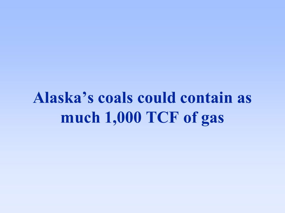 Alaska's coals could contain as much 1,000 TCF of gas