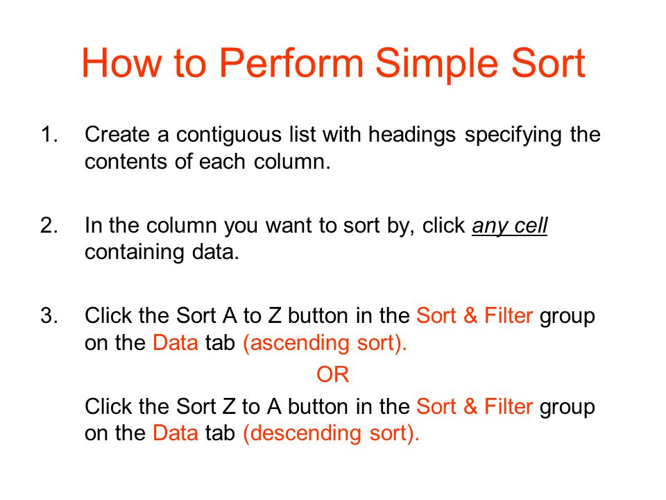 How to Perform Simple Sort 1.Create a contiguous list with headings specifying the contents of each column.