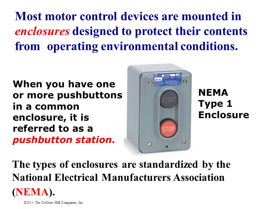 ©2011, The McGraw-Hill Companies, Inc. Most motor control devices are mounted in enclosures designed to protect their contents from operating environm