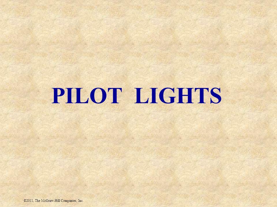 ©2011, The McGraw-Hill Companies, Inc. PILOT LIGHTS