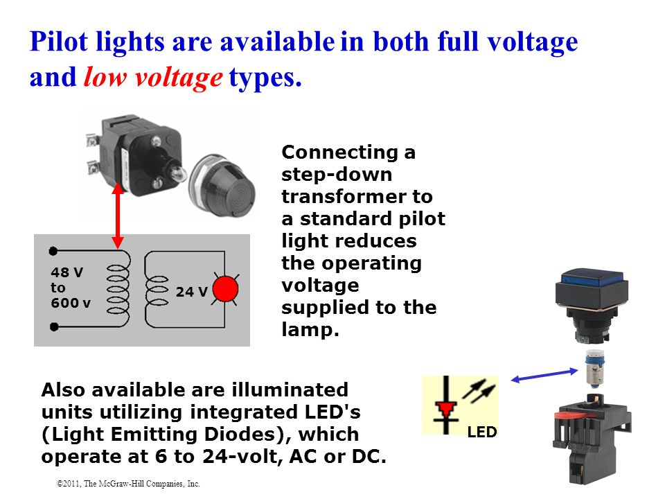 ©2011, The McGraw-Hill Companies, Inc. Pilot lights are available in both full voltage and low voltage types. Connecting a step-down transformer to a