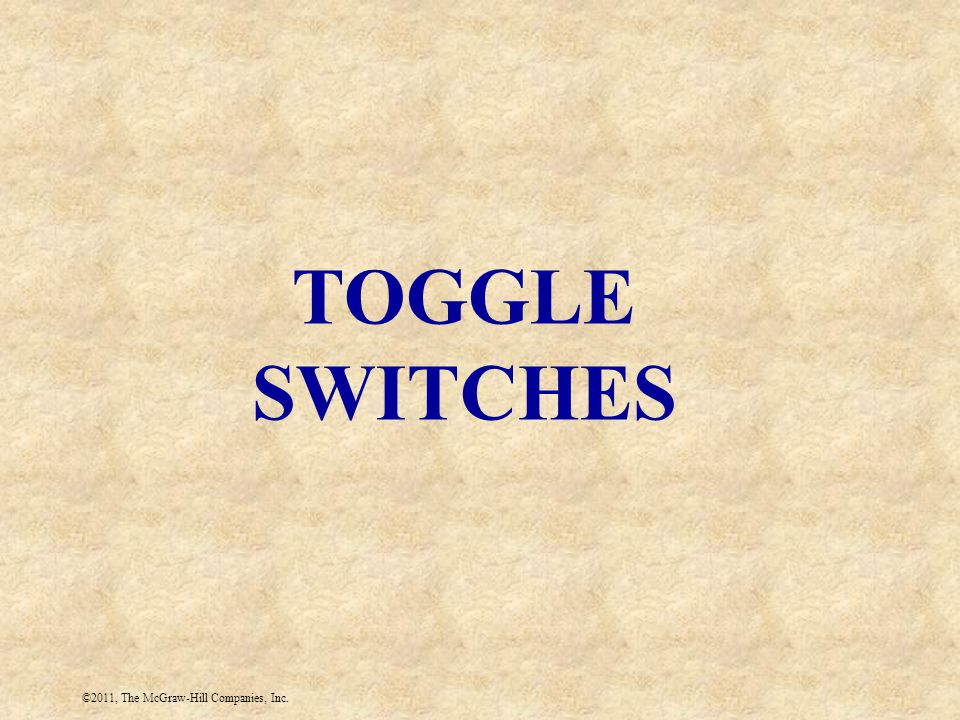 ©2011, The McGraw-Hill Companies, Inc. TOGGLE SWITCHES