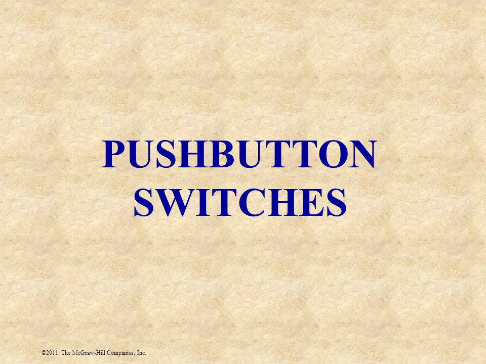 ©2011, The McGraw-Hill Companies, Inc. PUSHBUTTON SWITCHES