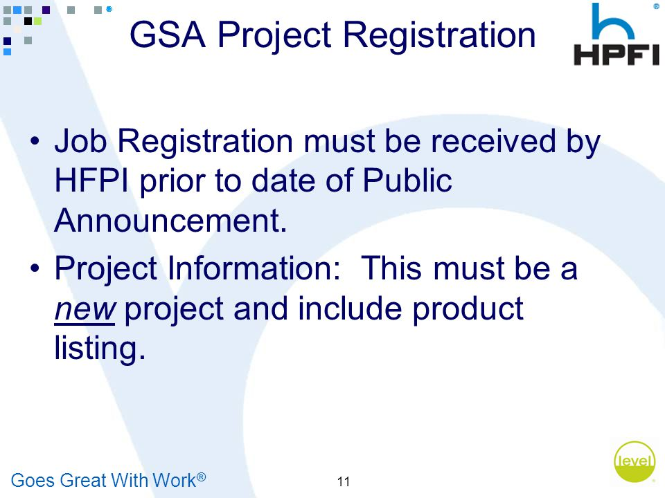 Goes Great With Work ® 11 GSA Project Registration Job Registration must be received by HFPI prior to date of Public Announcement.