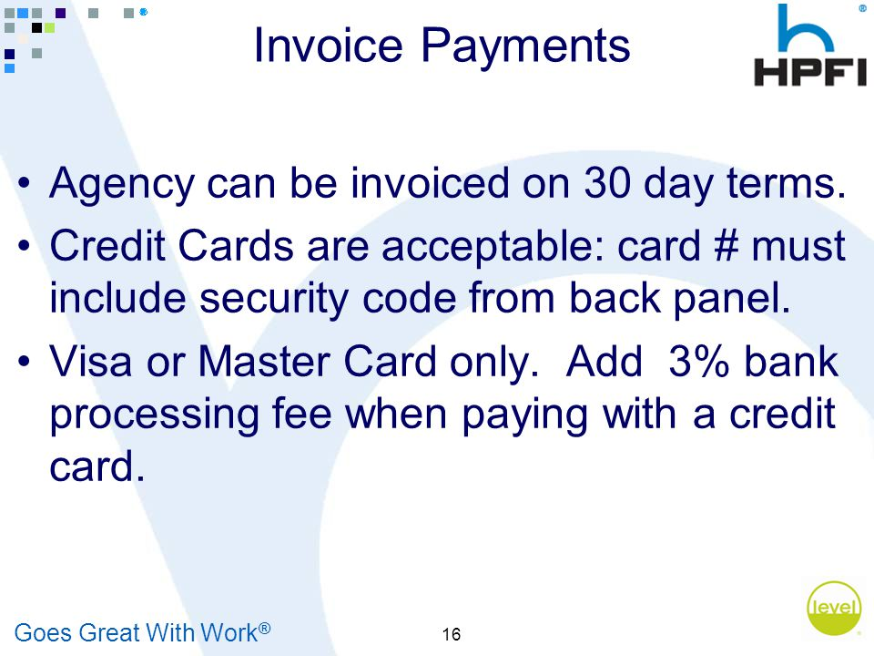 Goes Great With Work ® 16 Invoice Payments Agency can be invoiced on 30 day terms.