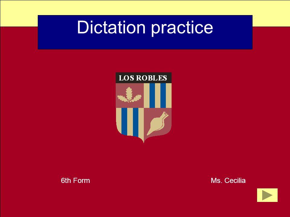Dictation practice 6th Form Ms. Cecilia