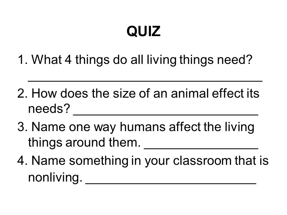 QUIZ 1.What 4 things do all living things need. _________________________________ 2.