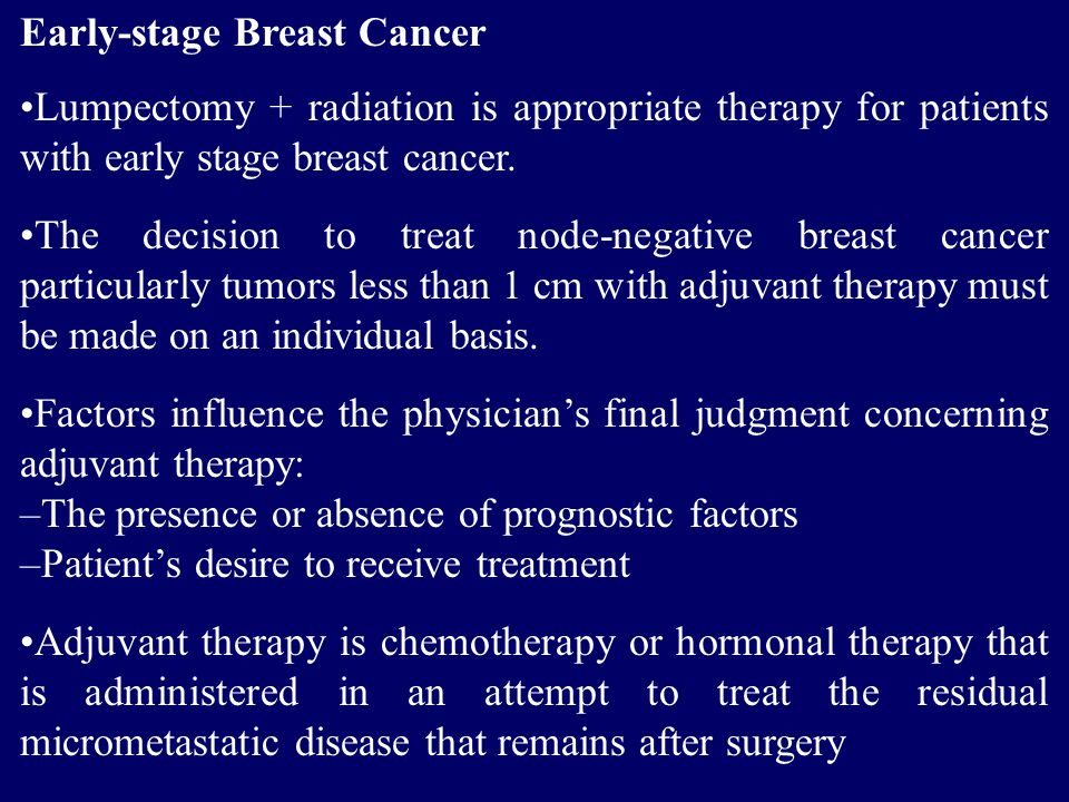 Early-stage Breast Cancer Lumpectomy + radiation is appropriate therapy for patients with early stage breast cancer. The decision to treat node-negati