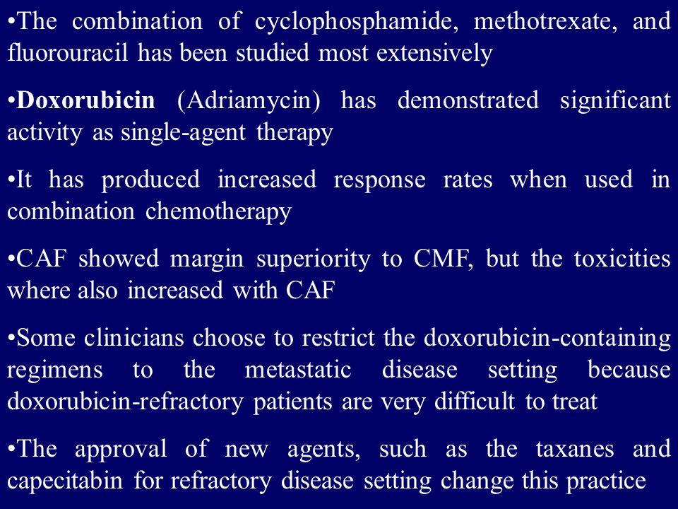 The combination of cyclophosphamide, methotrexate, and fluorouracil has been studied most extensively Doxorubicin (Adriamycin) has demonstrated signif