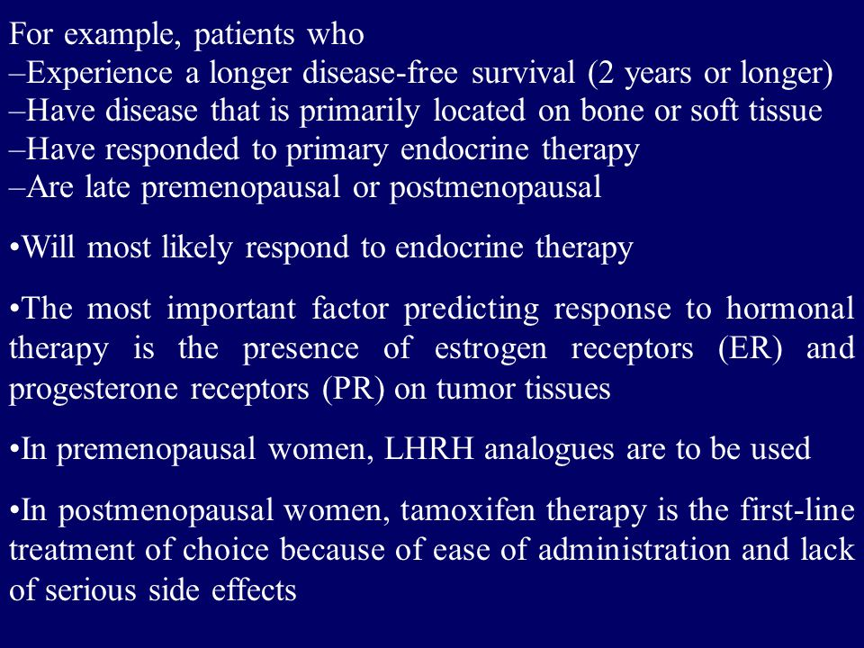 For example, patients who –Experience a longer disease-free survival (2 years or longer) –Have disease that is primarily located on bone or soft tissu