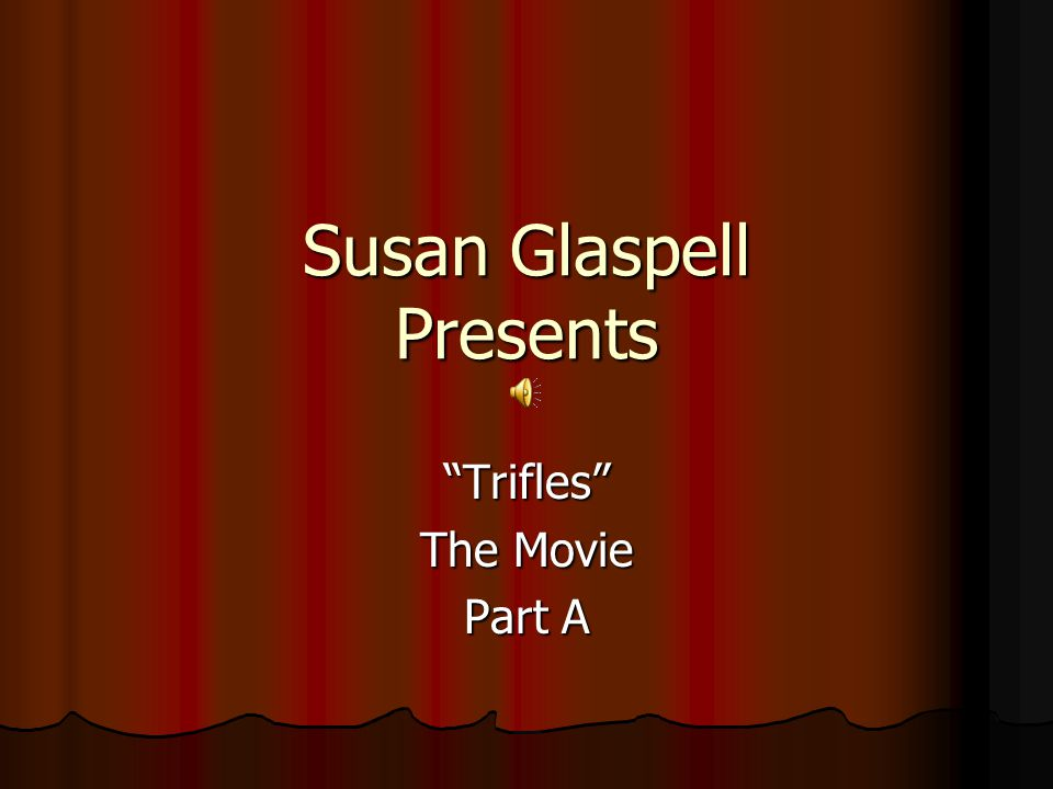 "Susan Glaspell Presents ""Trifles"" The Movie Part A"